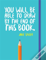 You Will Be Able To Draw By The End Of This Book