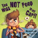 You Will Not Poop In My Car!