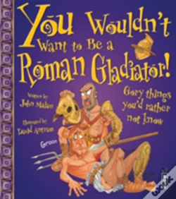 Wook.pt - You Wouldn'T Want To Be A Roman Gladiator!