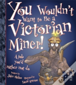 You Wouldn'T Want To Be A Victorian Miner!