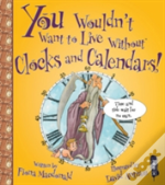 You Wouldn'T Want To Live Without Clocks And Calendars