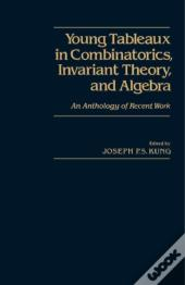 Young Tableaux In Combinatorics, Invariant Theory, And Algebra