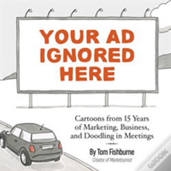 Wook.pt - Your Ad Ignored Here: Cartoons From 15 Years Of Marketing, Business, And Doodling In Meetings