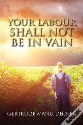 Your Labour Shall Not Be In Vain