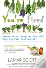 You'Re Fired - 'Simple Herbal Remedies That Will Help You Fire Your Doctor '