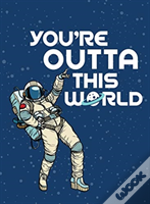 You'Re Outta This World: Uplifting Quotes And Astronomical Puns To Rock Your World