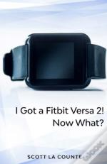 Yout Got A Fitbit Versa 2! Now What?: Ge