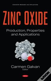 Zinc Oxide: Production, Properties And Applications