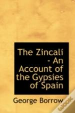 Zincali - An Account Of The Gypsies Of Spain
